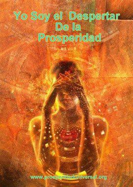 ... Yo soy el despertar de la prosperidad. http://www.prosperidaduniversal.org/yo-soy-prosperidad/secreto-de-prosperidad/