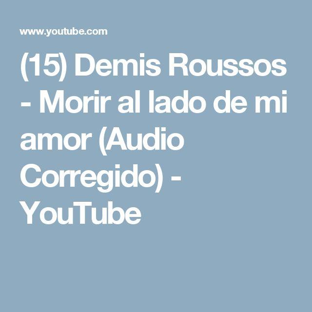 (15) Demis Roussos - Morir al lado de mi amor (Audio Corregido) - YouTube