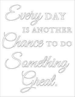 Get the free printable coloring page plus a black and white printable. Print it out, take a coloring break. Color the words, absorb the message. Every day is another chance to do something great.