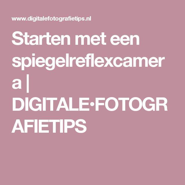 Starten met een spiegelreflexcamera   DIGITALE•FOTOGRAFIETIPS