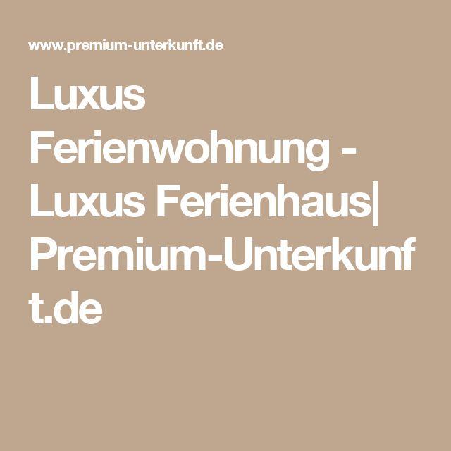 Luxus Ferienwohnung - Luxus Ferienhaus| Premium-Unterkunft.de