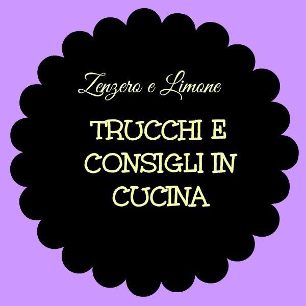 TRUCCHI E CONSIGLI IN CUCINA 6