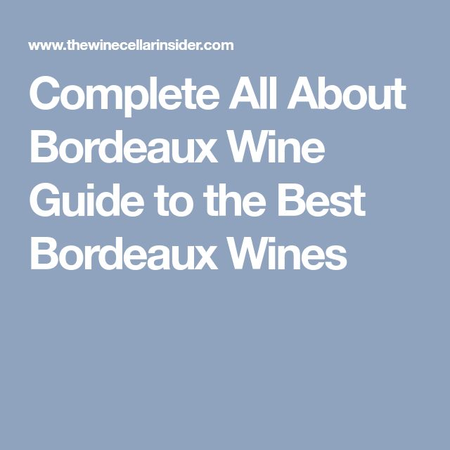 Complete All About Bordeaux Wine Guide to the Best Bordeaux Wines