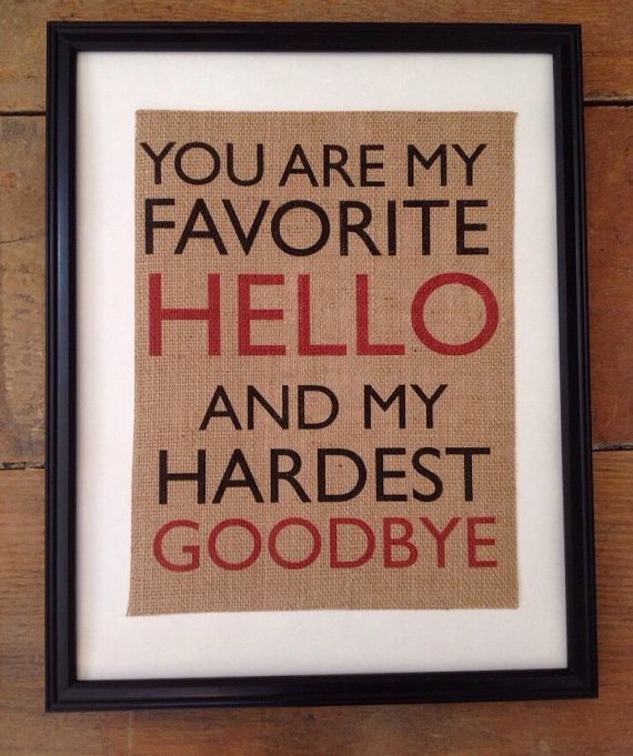You are my favorite hello and my hardest goodbye - Burlap Art - Romantic art - Wedding Gift - Anniversary Gift - Artwork Only
