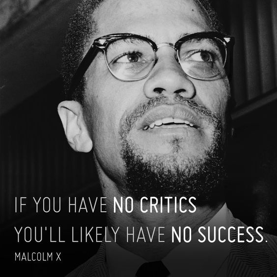 No Critics No Success - Tap to see more of the amazing inspirational and forward pushing Malcom X quotes! - @mobile9