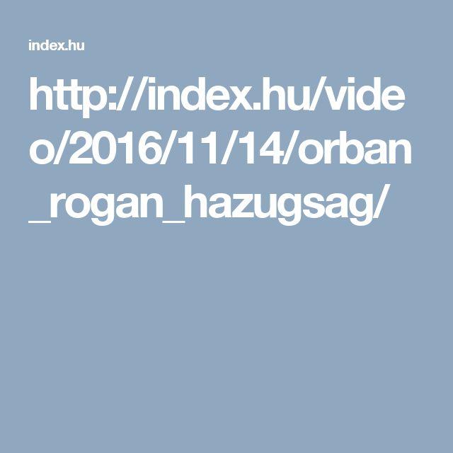 http://index.hu/video/2016/11/14/orban_rogan_hazugsag/