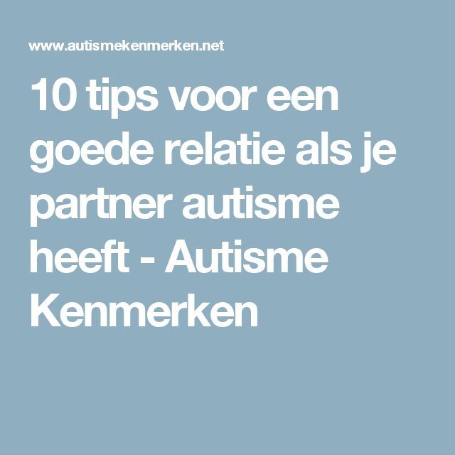 10 tips voor een goede relatie als je partner autisme heeft - Autisme Kenmerken