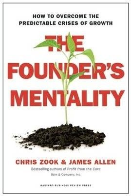 The founder's mentality : how to overcome the predictable crises of growth / Zook Chris, Allen James