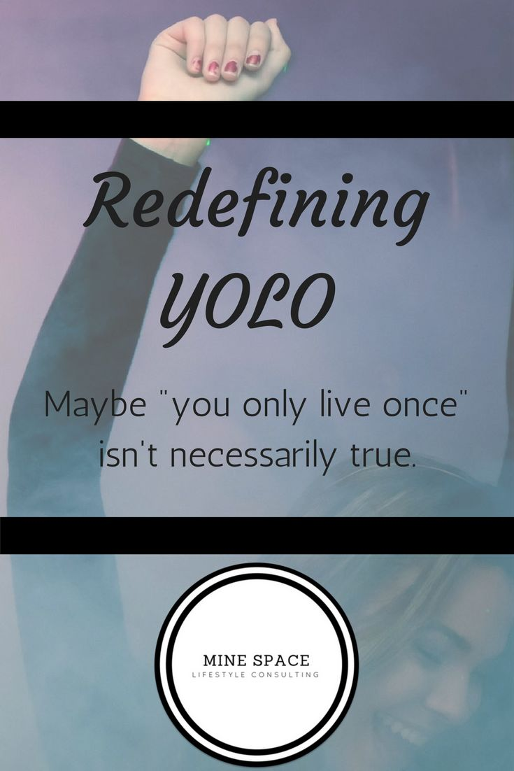 YOLO takes on a different meaning. We don't live once. We live everyday.