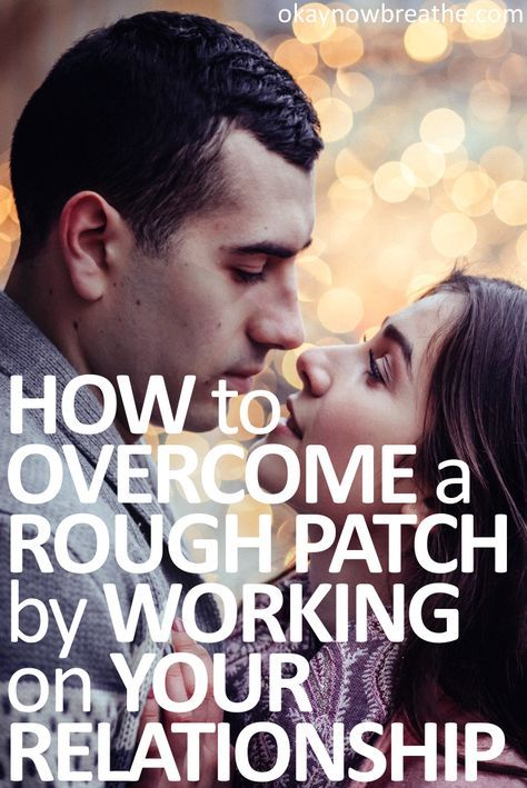 Throughout any serious relationship there will be rough patches. It's important to know the steps to overcome a rough patch and strengthen your relationship.