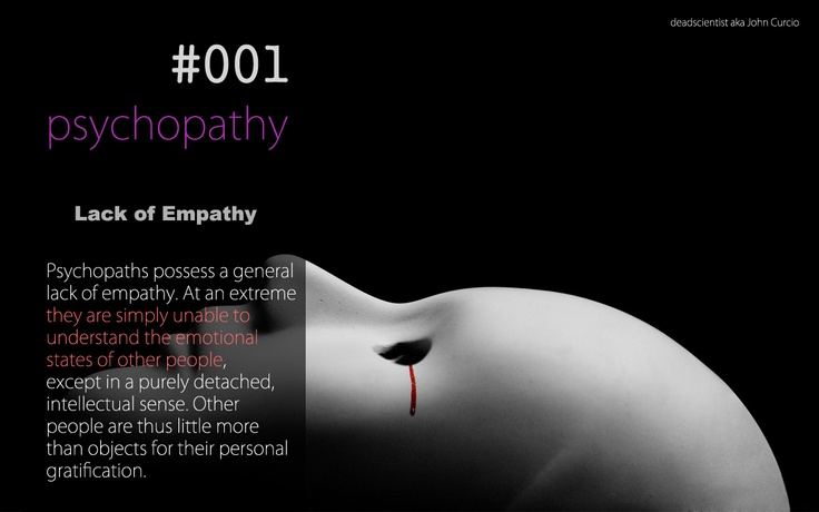 #001 The Lack of Empathy - Psychopaths are often insensibles and do not care about other people emotions, unless they somehow gratify them.