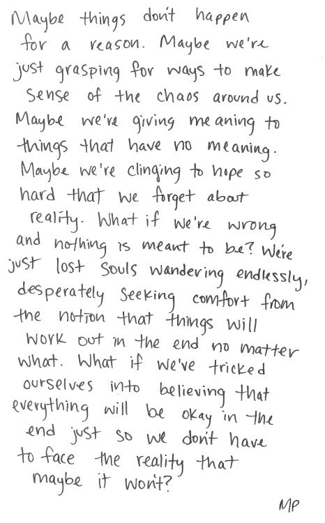 """maybe things dont happen for a reason"" -Marianna Paige"