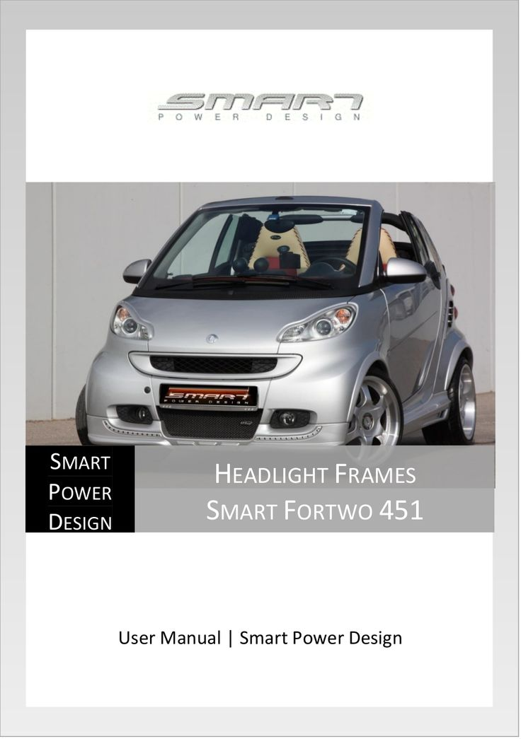 Headlights Frames Smart Fortwo W451 User Manual by Smart Power Design via slideshare. Check out more at: http://www.smart-power-design.de/shop/headlight-frames-smart-fortwo-451/   Keywords: smart fortwo headlight, smart headlight, smart fortwo 451 headlight, smart eyelight #Smart #Tuning #SmartFortwoTuning #SmartPowerDesign #SmartFortwoAccessories #HeadLights