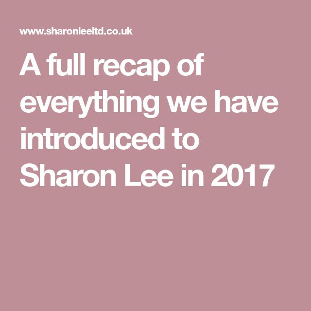 A full recap of everything we have introduced to Sharon Lee in 2017