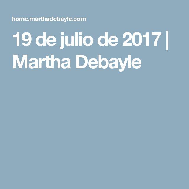 19 de julio de 2017 | Martha Debayle