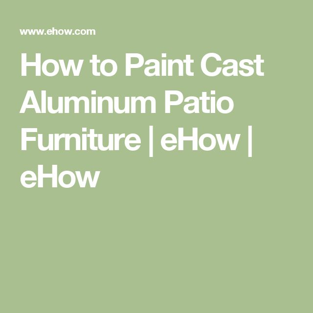 How to Paint Cast Aluminum Patio Furniture | eHow | eHow
