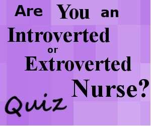 Introvert vs. Extrovert Quiz | Are You An Introverted or Extroverted Nurse?
