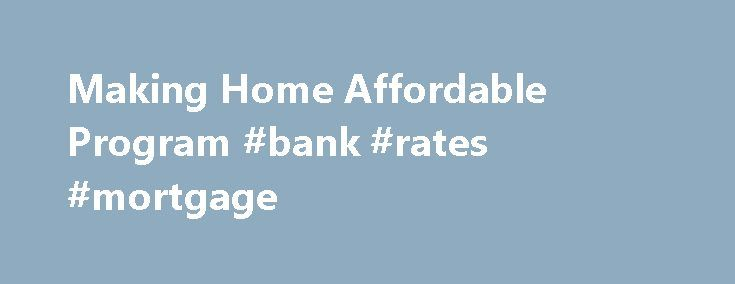 Making Home Affordable Program #bank #rates #mortgage http://mortgage.remmont.com/making-home-affordable-program-bank-rates-mortgage/  #hamp mortgage # Making Home Affordable Program The Making Home Affordable Program of the U.S. Treasury Department allows eligible borrowers to refinance or modify their mortgage loans, resulting in more affordable home payments. U.S. Bank is participating in the program and fully supports efforts to help families remain in their homes by working to lower…