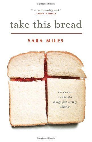 Take This Bread: A Radical Conversion by Sara Miles, http://www.amazon.com/dp/0345495799/ref=cm_sw_r_pi_dp_WfYSpb1N2G4WA