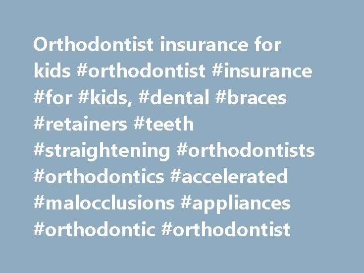 Orthodontist insurance for kids #orthodontist #insurance #for #kids, #dental #braces #retainers #teeth #straightening #orthodontists #orthodontics #accelerated #malocclusions #appliances #orthodontic #orthodontist http://san-antonio.remmont.com/orthodontist-insurance-for-kids-orthodontist-insurance-for-kids-dental-braces-retainers-teeth-straightening-orthodontists-orthodontics-accelerated-malocclusions-appliances-orthodontic/  # Orthodontics: Creating a Well-aligned Smile Close to 30 percent…