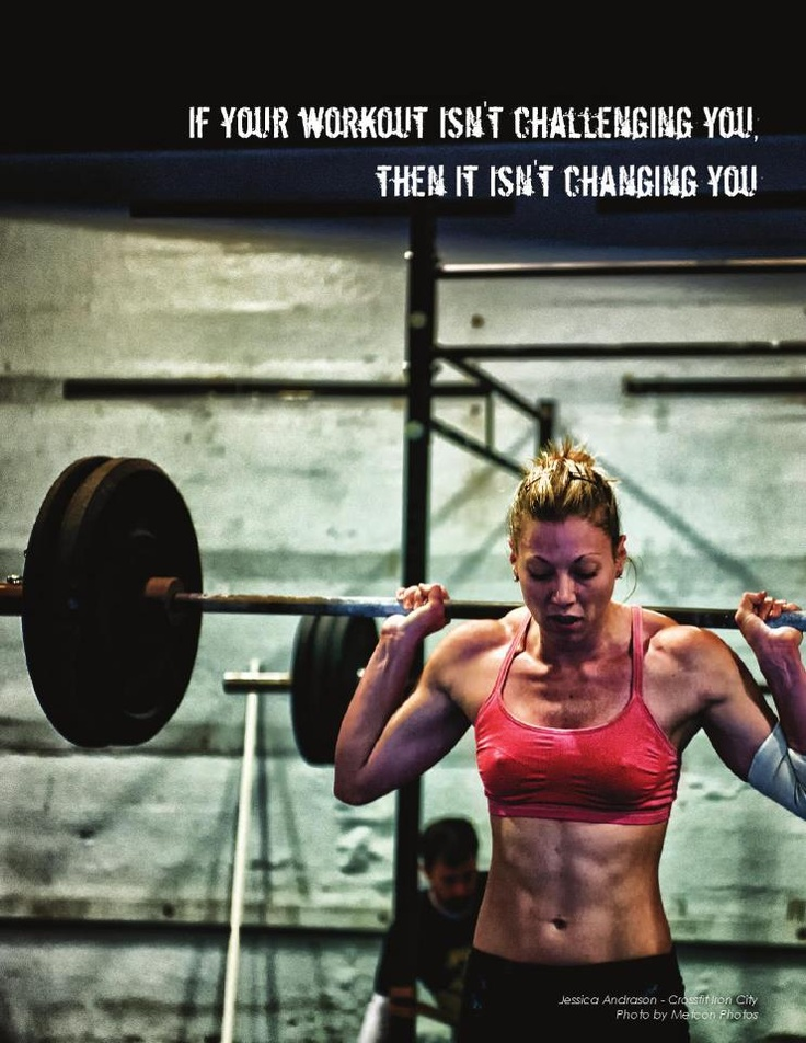 If your workout isn't challenging you, then it isn't changing you.: