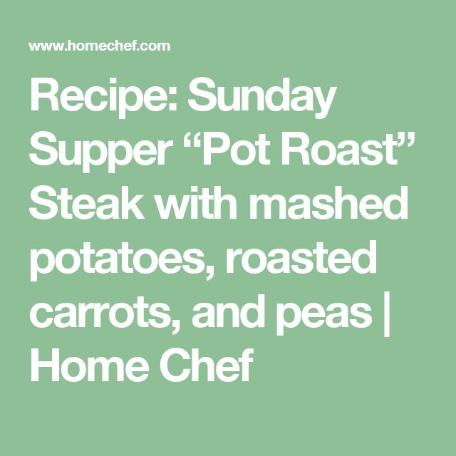"""Recipe: Sunday Supper """"Pot Roast"""" Steak with mashed potatoes, roasted carrots, and peas 