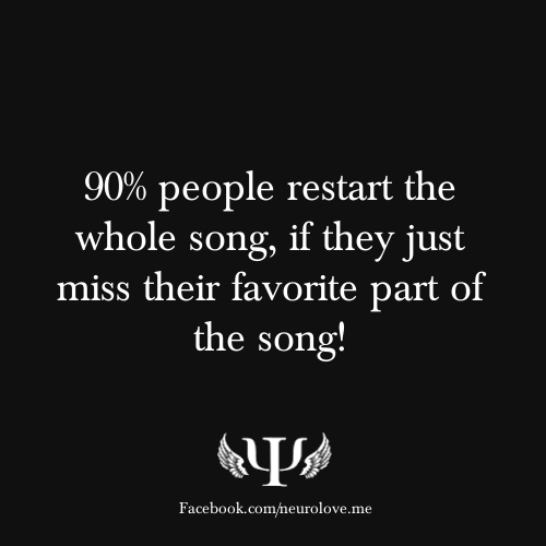 90% people restart the whole song, if they just miss their favorite part of the song!