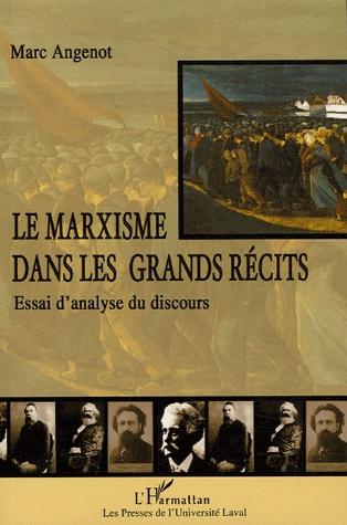 Marc ANGENOT, Le marxisme dans les grands récits. Essai d'analyse du discours, Paris, L'Harmattan / Les Presses de l'Université Laval, 2005