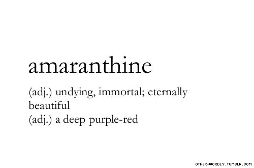 "pronunciation | \ ""am-u-'ran-THEn \ (am-uh-RAN-theen)                                    #amaranthine, adjective, english, origin: latin, flowers, colors, purple, red, everlasting, beautiful, immortal, forever, eternity, pretty, words, otherwordly, other-wordly, definitions, A,"