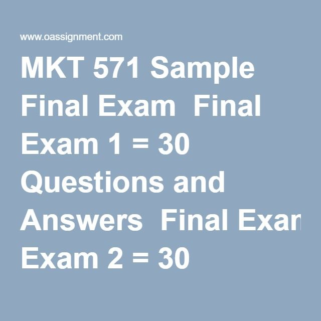 MKT 571 Sample Final Exam  Final Exam 1 = 30 Questions and Answers  Final Exam 2 = 30 Questions and Answers  Final Exam 3 = 30 Questions and Answers  Final Exam 3 = 30 Questions and Answers  Final Exam 4 = 51 Questions and Answers  Final Exam 5 = 51 Questions and Answers  Final Exam 6 = 51 Questions and Answers  Final Exam 7 = 51 Questions and Answers  Final Exam 8 = 51 Questions and Answers  Final Exam 9 = 62 Questions and Answers