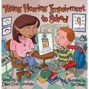 Taking Hearing Impairment to School by: Elaine Ernst Schneider