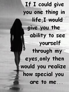 This is true, through my eyes you are a blessing, a gift from God, and every night I pray for your safety and well being while we are away from each other!!!!!!