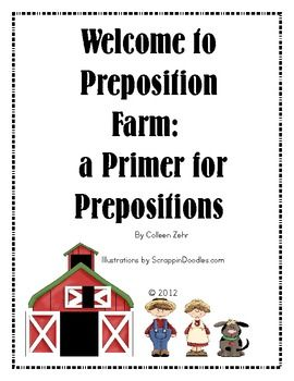 This is a farm-themed booklet to teach prepositions.  Those prepositions covered are:  below, between, in, on, into, around, near, and beside.T...