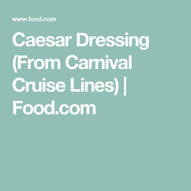 Caesar Dressing (From Carnival Cruise Lines) | Food.com