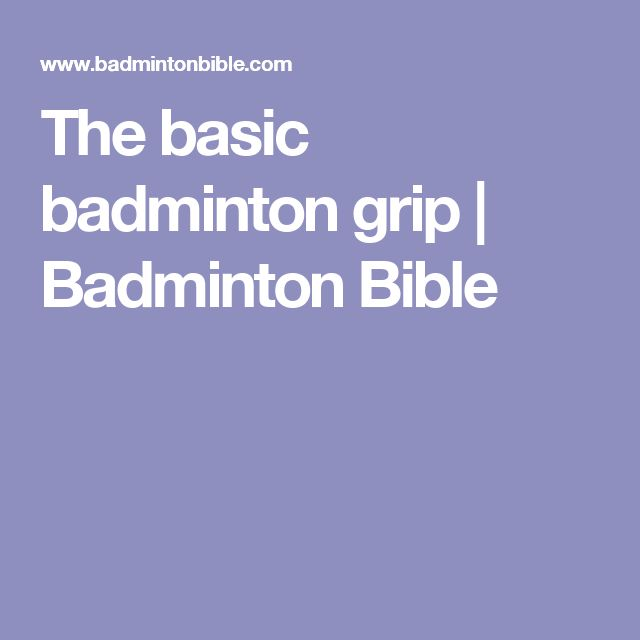 The basic badminton grip | Badminton Bible