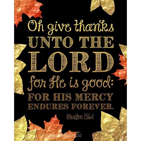 Bible Verse Print Thanksgiving Decor Psalm 136 Oh give thanks unto the... ❤ liked on Polyvore featuring home, home decor, wall art, printable wall art and thanksgiving home decor