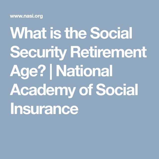 What is the Social Security Retirement Age? | National Academy of Social Insurance