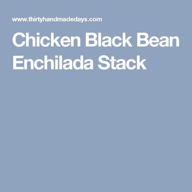 Chicken Black Bean Enchilada Stack