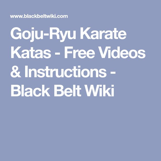 Goju-Ryu Karate Katas - Free Videos & Instructions - Black Belt Wiki