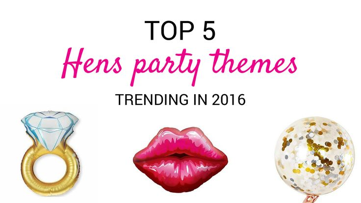 Top 5 hens party themes trending in 2016