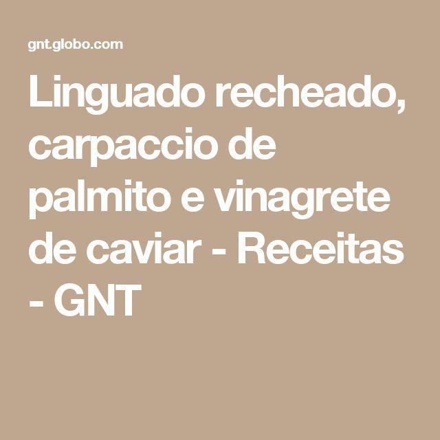Linguado recheado, carpaccio de palmito e vinagrete de caviar - Receitas - GNT