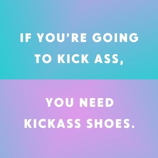 ...And since every day brings something different you need a different pair of shoes for each day.  Also a backup pair....just in case.