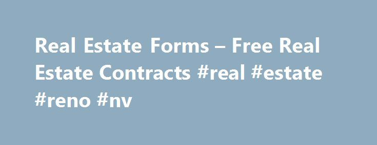 Real Estate Forms – Free Real Estate Contracts #real #estate #reno #nv http://realestate.remmont.com/real-estate-forms-free-real-estate-contracts-real-estate-reno-nv/  #free real estate forms # Free Real Estate Forms Real Estate Purchase Agreements – Free Real Estate Legal Forms Notice:The free real estate contracts and real estate forms provided below...The post Real Estate Forms – Free Real Estate Contracts #real #estate #reno #nv appeared first on Real Estate.