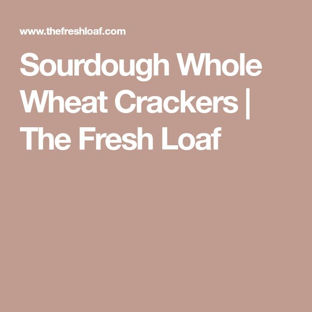 Sourdough Whole Wheat Crackers | The Fresh Loaf