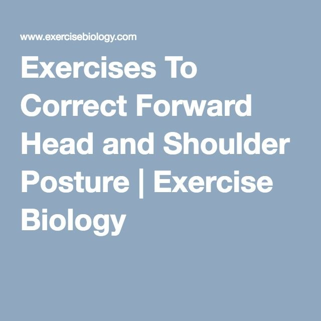 Fitness Biology: Exercises To Correct Forward Head And Shoulder Posture
