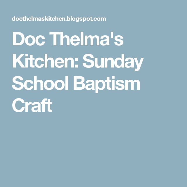 Doc Thelma's Kitchen: Sunday School Baptism Craft