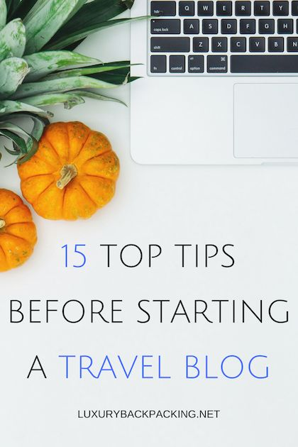 15 Top Tips Before Starting a Successful and Profitable Travel Blog