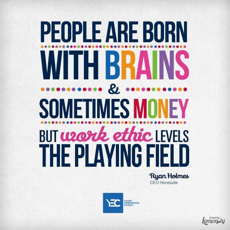 """Leadership And Ethics Quotes: """"People Are Born With Brains And Sometimes Money But Work"""