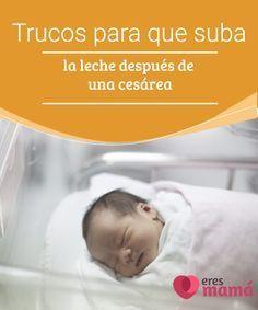 #Trucos para que suba la #leche después de una cesárea   Haber tenido una #cesárea no implica no poder dar de mamar a tu bebé. Hay muchos factores que influyen. Descubre la verdad sobre la #lactancia tras la cesárea