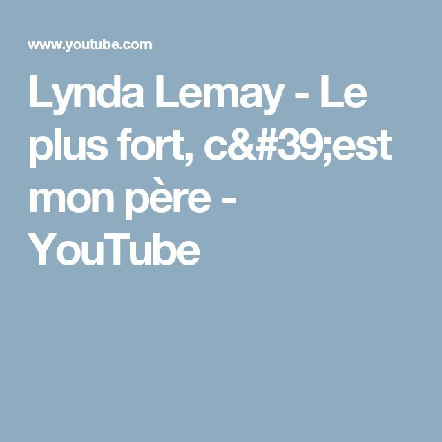 Lynda Lemay - Le plus fort, c'est mon père - YouTube